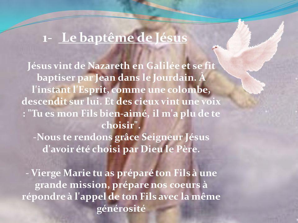 Jésus vint de Nazareth en Galilée et se fit baptiser par Jean dans le Jourdain. À l'instant l'Esprit, comme une colombe, descendit sur lui. Et des cie