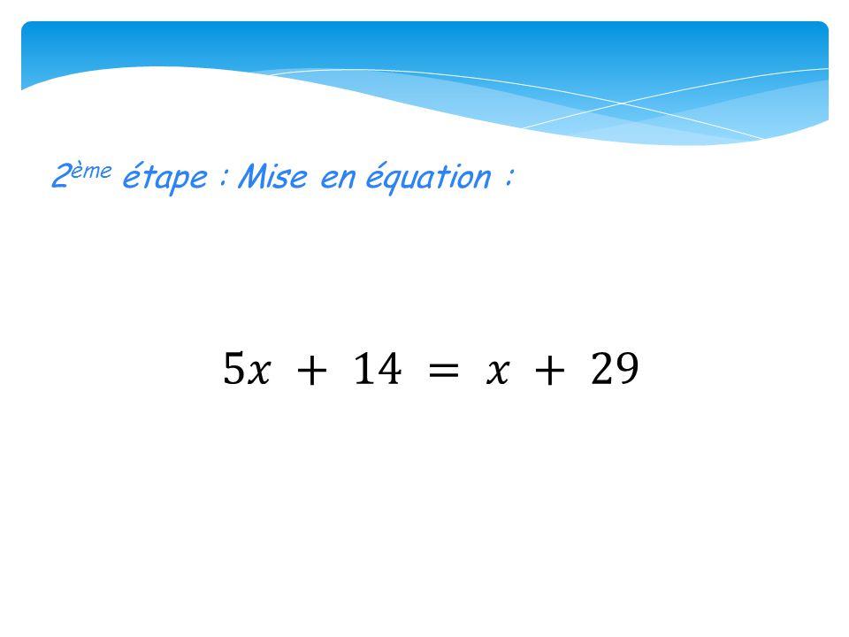 2 ème étape : Mise en équation :