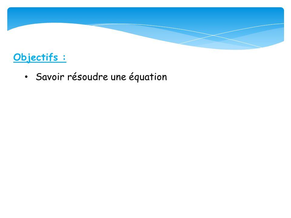 Objectifs : Savoir résoudre une équation