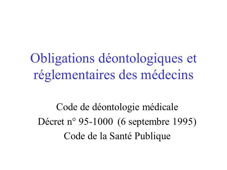 Obligations déontologiques et réglementaires des médecins Code de déontologie médicale Décret n° 95-1000 (6 septembre 1995) Code de la Santé Publique