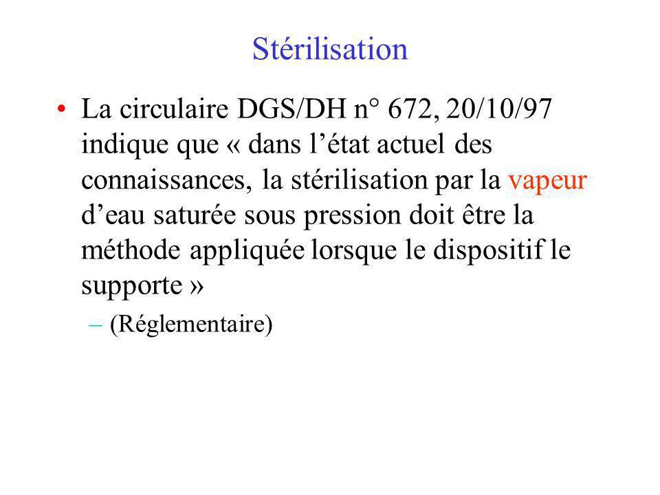 Stérilisation La circulaire DGS/DH n° 672, 20/10/97 indique que « dans létat actuel des connaissances, la stérilisation par la vapeur deau saturée sous pression doit être la méthode appliquée lorsque le dispositif le supporte » –(Réglementaire)