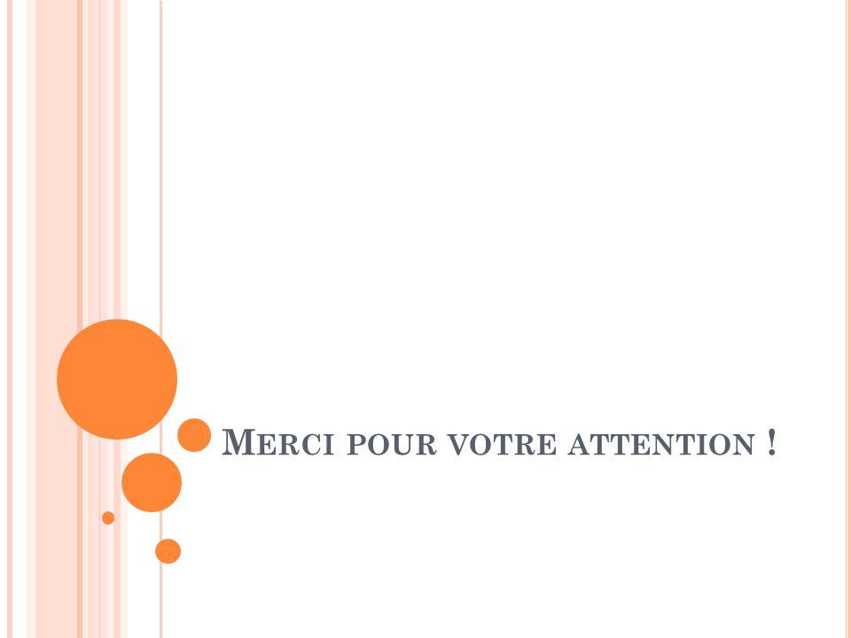 M ERCI POUR VOTRE ATTENTION !