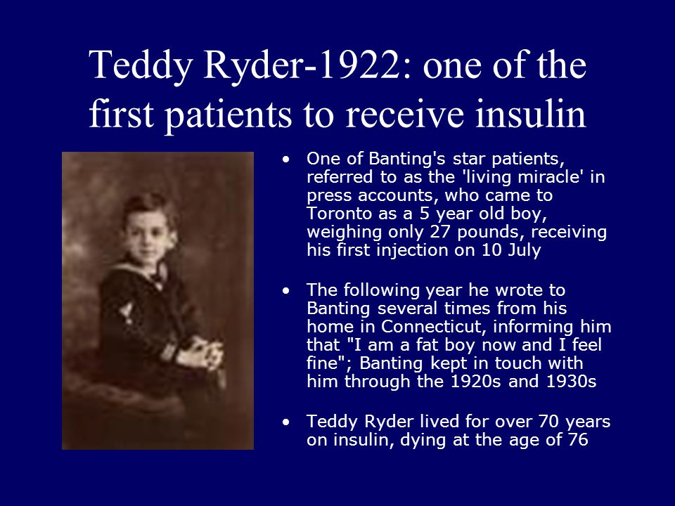 Teddy Ryder-1922: one of the first patients to receive insulin One of Banting's star patients, referred to as the 'living miracle' in press accounts,