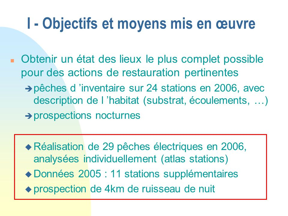 I - Objectifs et moyens mis en œuvre n Obtenir un état des lieux le plus complet possible pour des actions de restauration pertinentes è pêches d inve