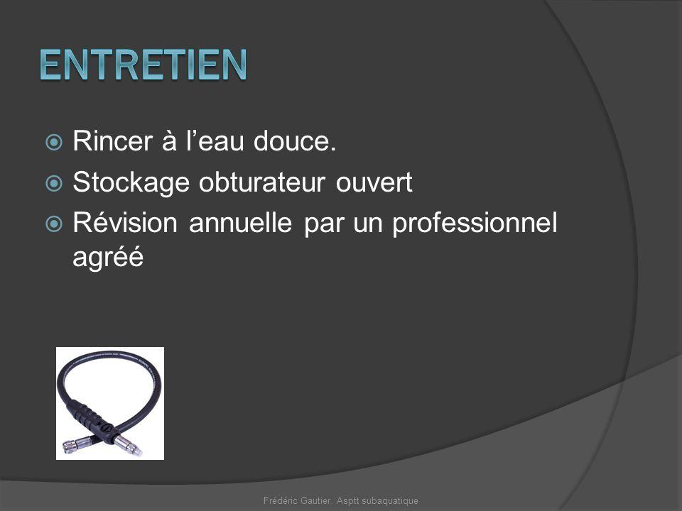 Rincer à leau douce. Stockage obturateur ouvert Révision annuelle par un professionnel agréé Frédéric Gautier. Asptt subaquatique