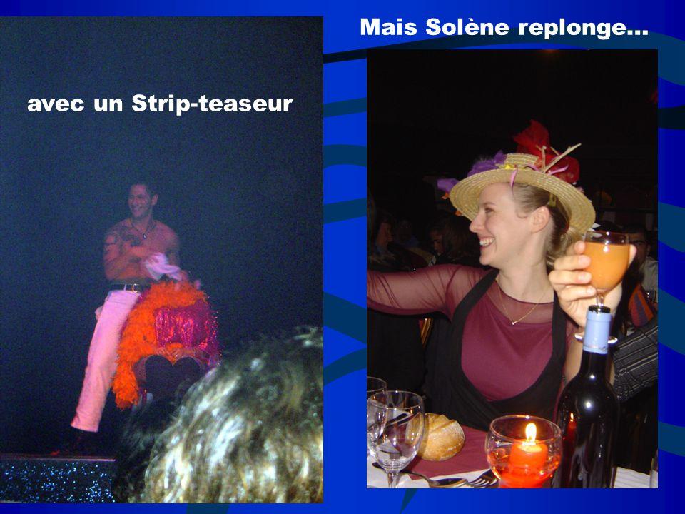 Mais Solène replonge… avec un Strip-teaseur