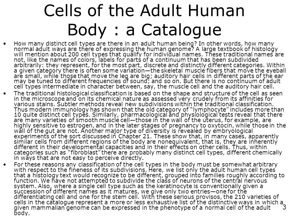 3 Cells of the Adult Human Body : a Catalogue How many distinct cell types are there in an adult human being? In other words, how many normal adult wa