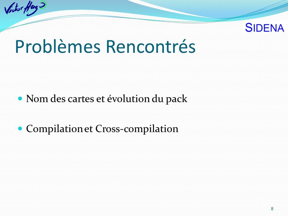 Problèmes Rencontrés 8 Nom des cartes et évolution du pack Compilation et Cross-compilation