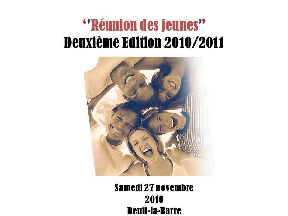 Réunion des jeunes Deuxième Edition 2010/2011 Samedi 27 novembre 2010 Deuil-la-Barre
