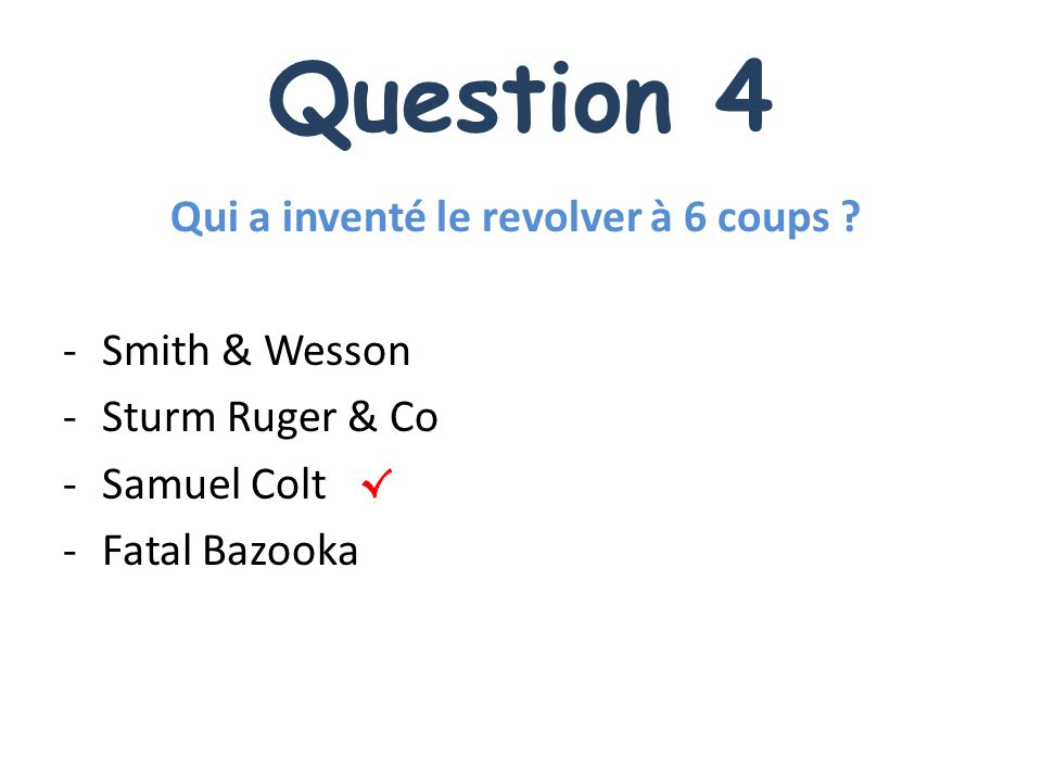 Question 4 Qui a inventé le revolver à 6 coups .