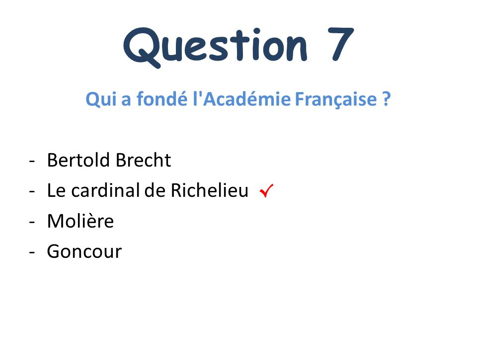 Question 7 Qui a fondé l Académie Française .