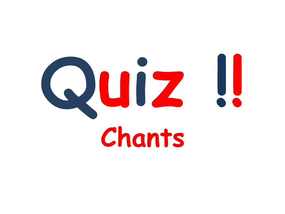Quiz !! Chants