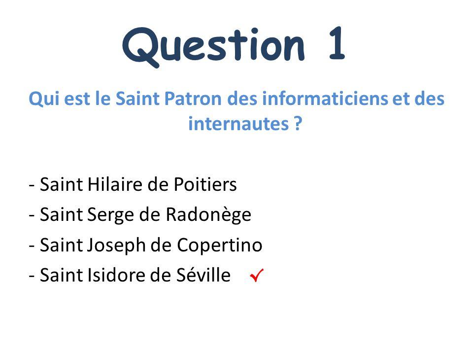 Question 1 Qui est le Saint Patron des informaticiens et des internautes ? - Saint Hilaire de Poitiers - Saint Serge de Radonège - Saint Joseph de Cop
