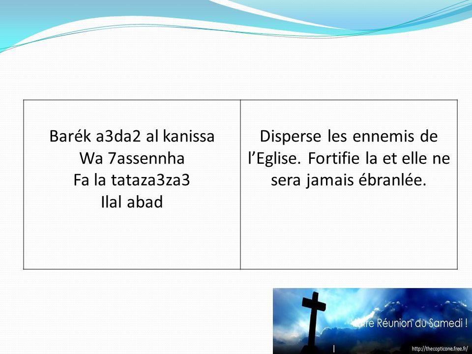 Barék a3da2 al kanissa Wa 7assennha Fa la tataza3za3 Ilal abad Disperse les ennemis de lEglise.