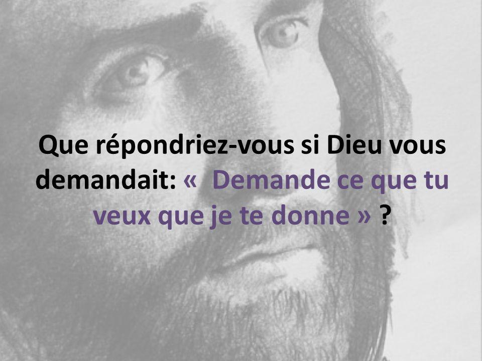 Que répondriez-vous si Dieu vous demandait: « Demande ce que tu veux que je te donne » ?