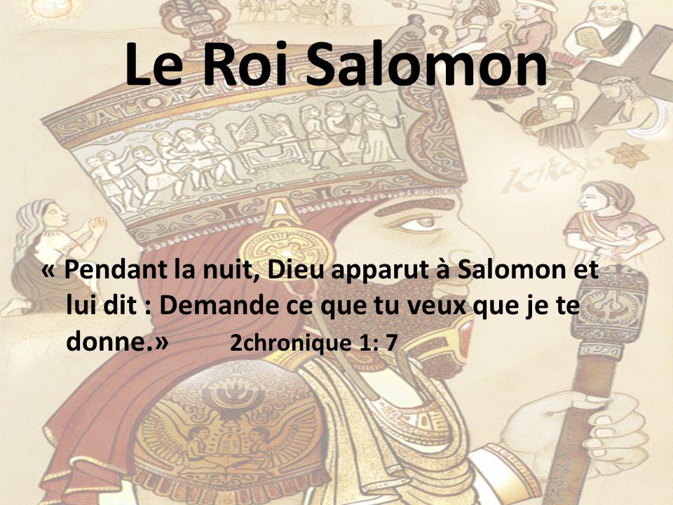 Le Roi Salomon « Pendant la nuit, Dieu apparut à Salomon et lui dit : Demande ce que tu veux que je te donne.» 2chronique 1: 7