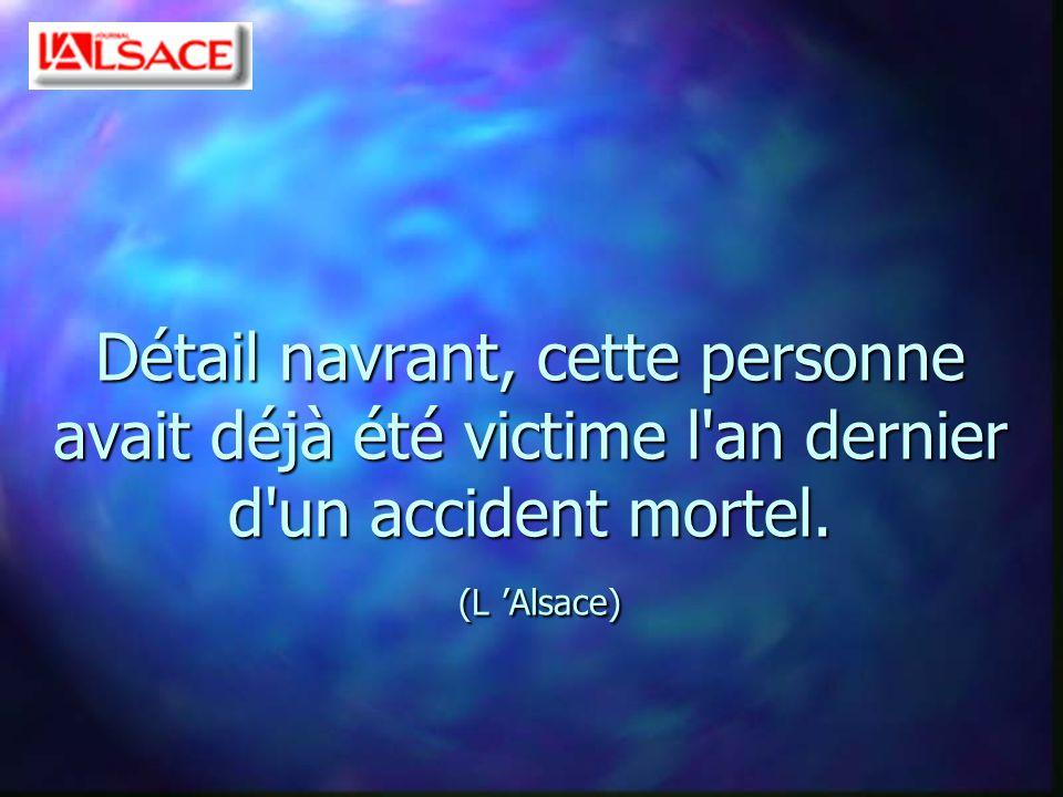 Détail navrant, cette personne avait déjà été victime l an dernier d un accident mortel. (L Alsace)