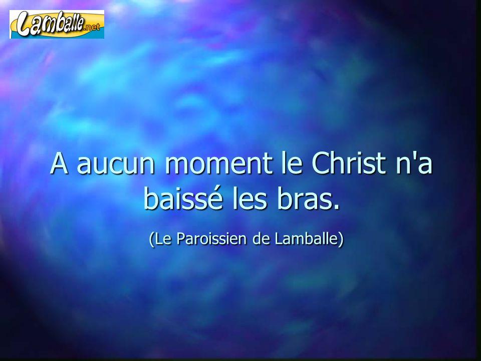 A aucun moment le Christ n a baissé les bras. (Le Paroissien de Lamballe)