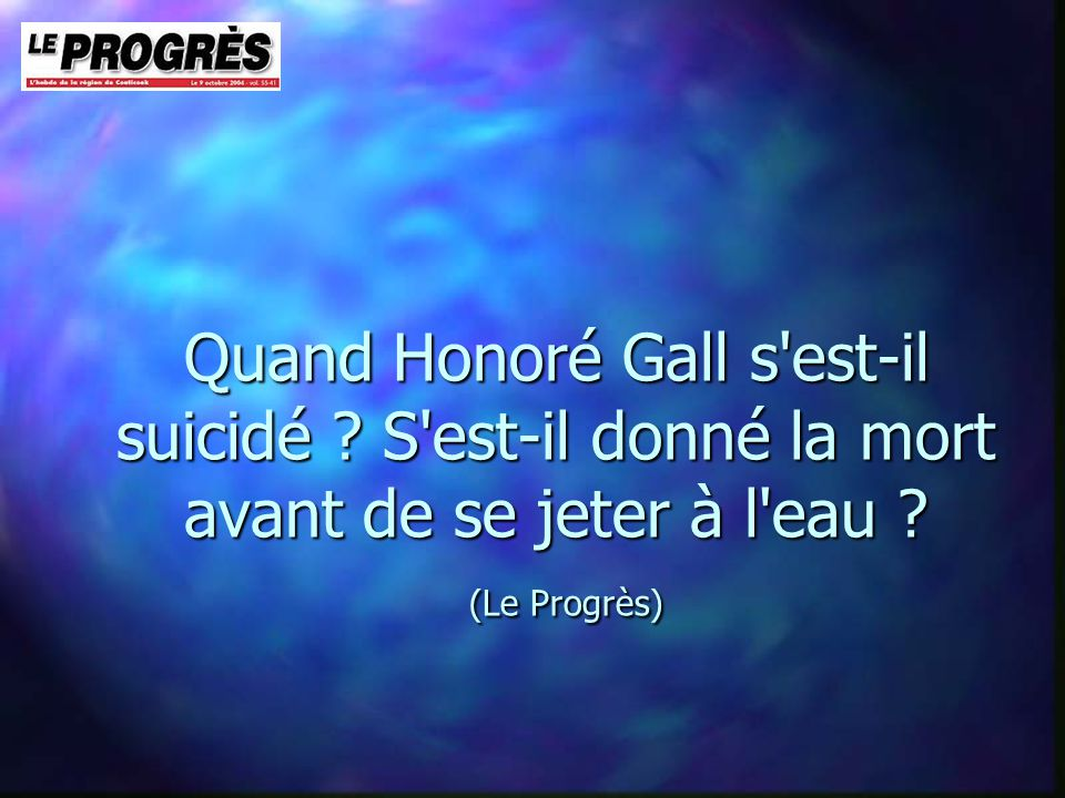 Quand Honoré Gall s est-il suicidé . S est-il donné la mort avant de se jeter à l eau .
