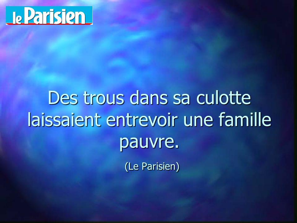 Des trous dans sa culotte laissaient entrevoir une famille pauvre. (Le Parisien)