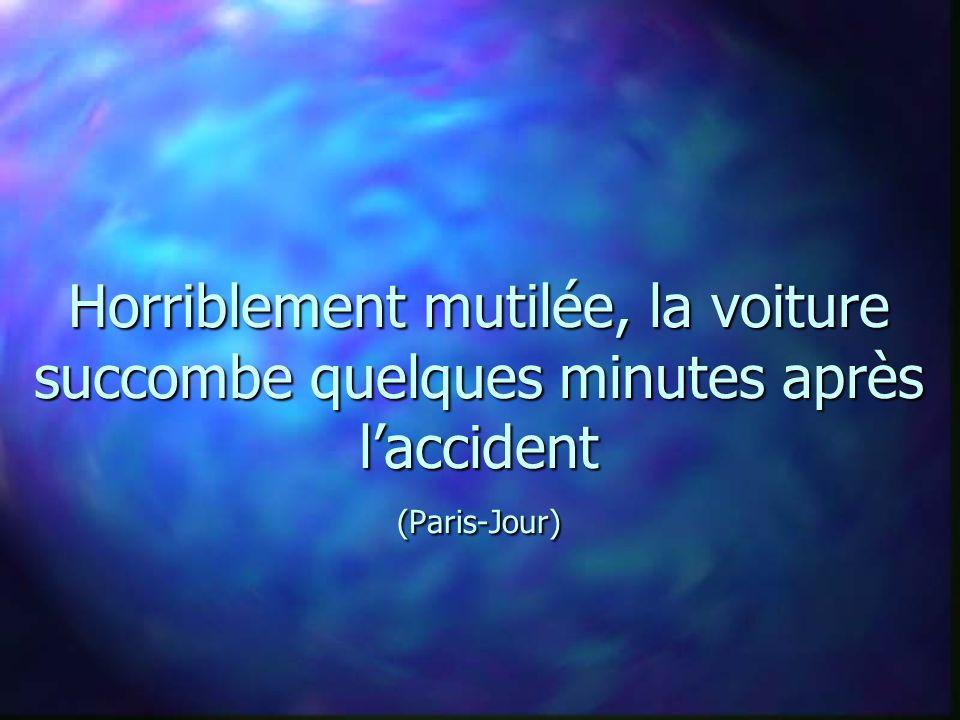 Horriblement mutilée, la voiture succombe quelques minutes après laccident (Paris-Jour)