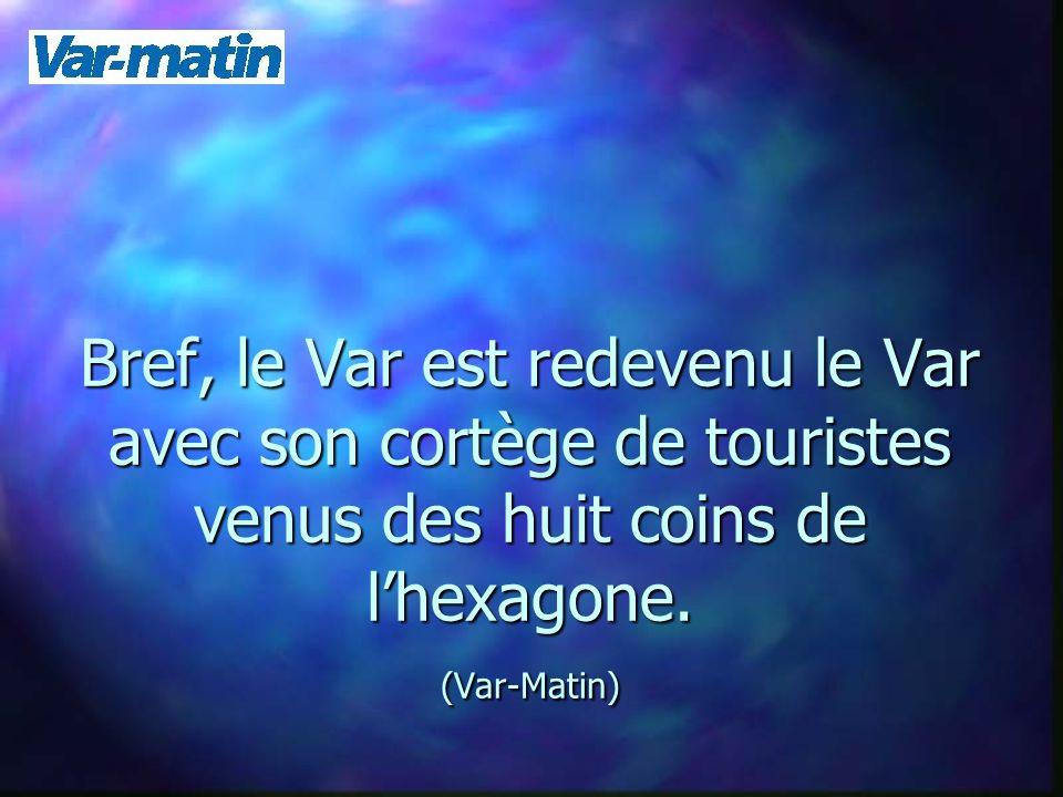Bref, le Var est redevenu le Var avec son cortège de touristes venus des huit coins de lhexagone.