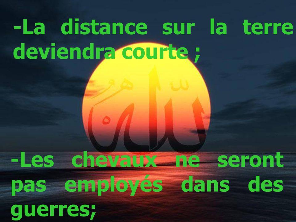 -La distance sur la terre deviendra courte ; -Les chevaux ne seront pas employés dans des guerres;