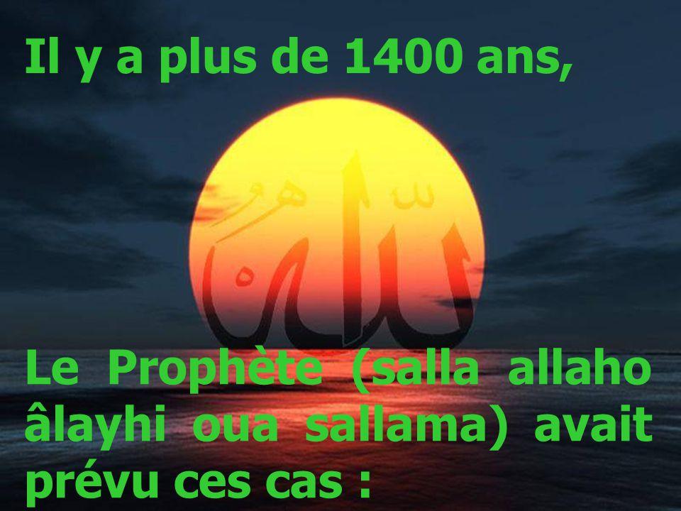 Le Prophète (salla allaho âlayhi oua sallama) avait prévu ces cas : Il y a plus de 1400 ans,