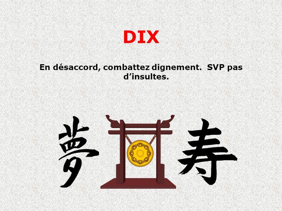 DIX En désaccord, combattez dignement. SVP pas dinsultes.
