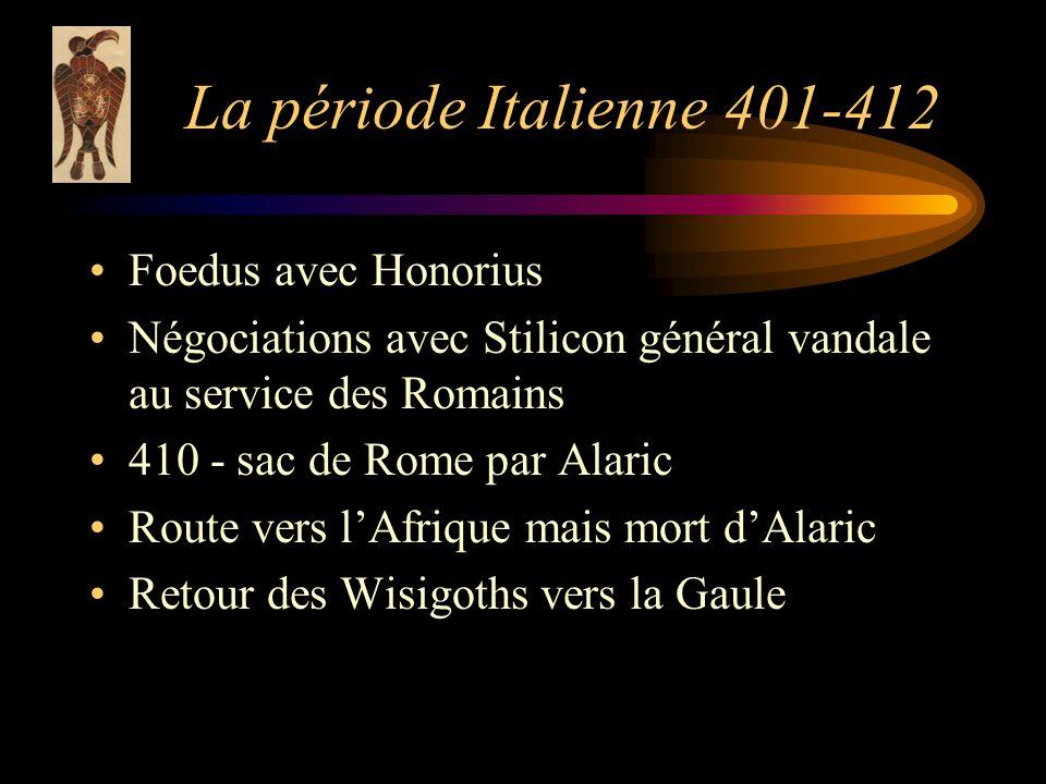 La période Italienne 401-412 Foedus avec Honorius Négociations avec Stilicon général vandale au service des Romains 410 - sac de Rome par Alaric Route vers lAfrique mais mort dAlaric Retour des Wisigoths vers la Gaule