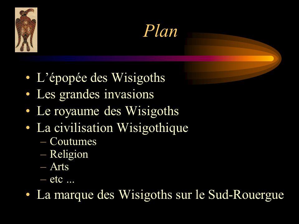 Plan Lépopée des Wisigoths Les grandes invasions Le royaume des Wisigoths La civilisation Wisigothique –Coutumes –Religion –Arts –etc...