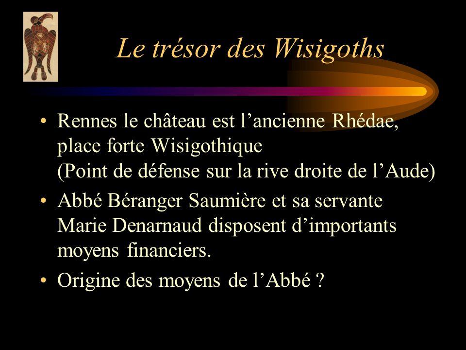 Le trésor des Wisigoths Rennes le château est lancienne Rhédae, place forte Wisigothique (Point de défense sur la rive droite de lAude) Abbé Béranger Saumière et sa servante Marie Denarnaud disposent dimportants moyens financiers.