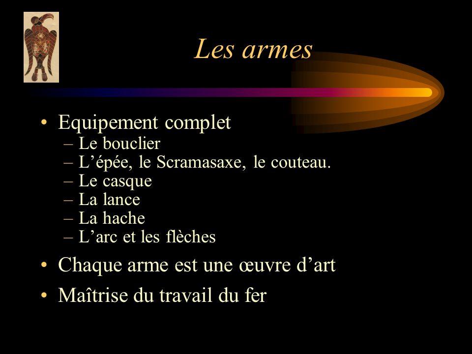 Les armes Equipement complet –Le bouclier –Lépée, le Scramasaxe, le couteau.