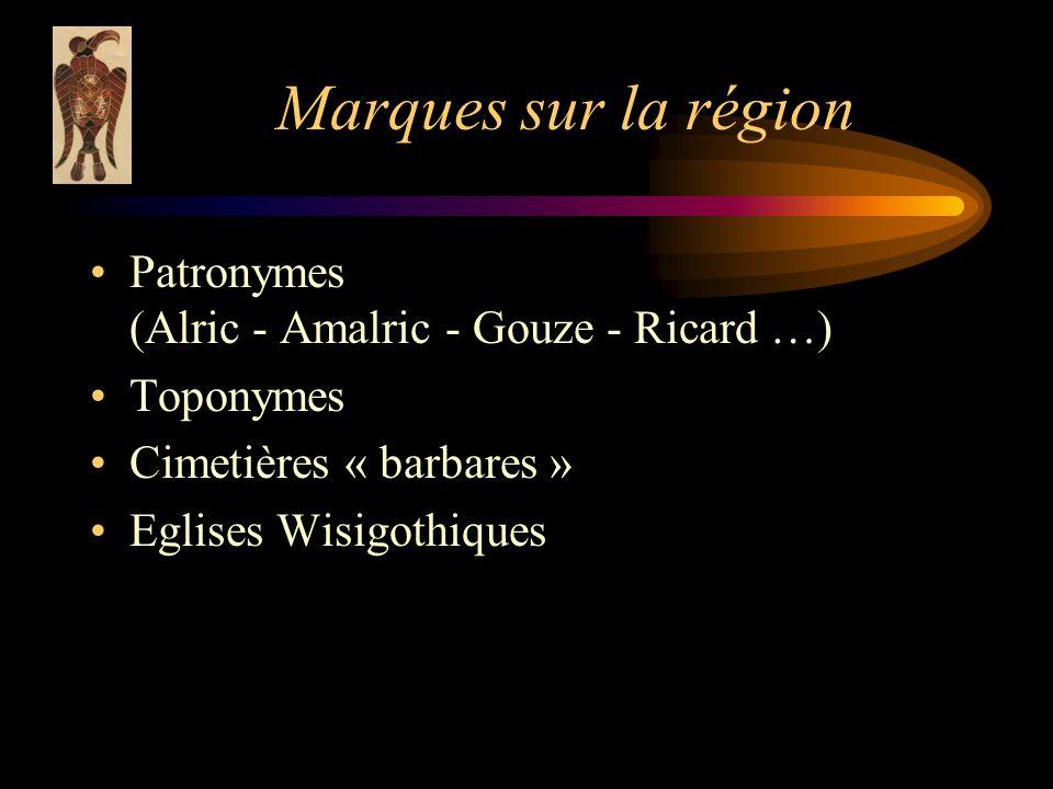 Marques sur la région Patronymes (Alric - Amalric - Gouze - Ricard …) Toponymes Cimetières « barbares » Eglises Wisigothiques