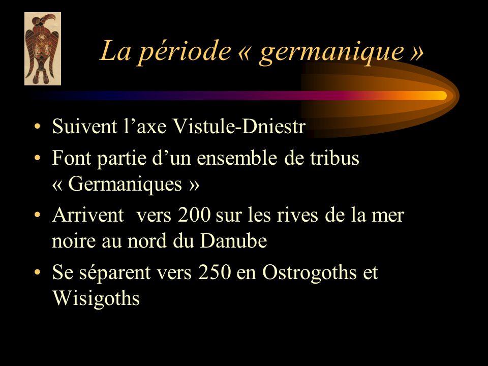La période « germanique » Suivent laxe Vistule-Dniestr Font partie dun ensemble de tribus « Germaniques » Arrivent vers 200 sur les rives de la mer noire au nord du Danube Se séparent vers 250 en Ostrogoths et Wisigoths