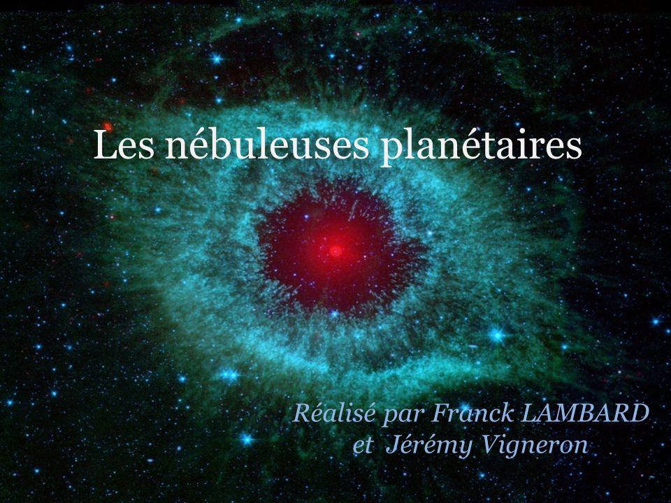 Les nébuleuses planétaires Réalisé par Franck LAMBARD et Jérémy Vigneron