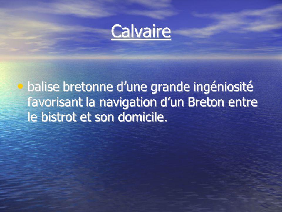 Calvaire balise bretonne dune grande ingéniosité favorisant la navigation dun Breton entre le bistrot et son domicile.