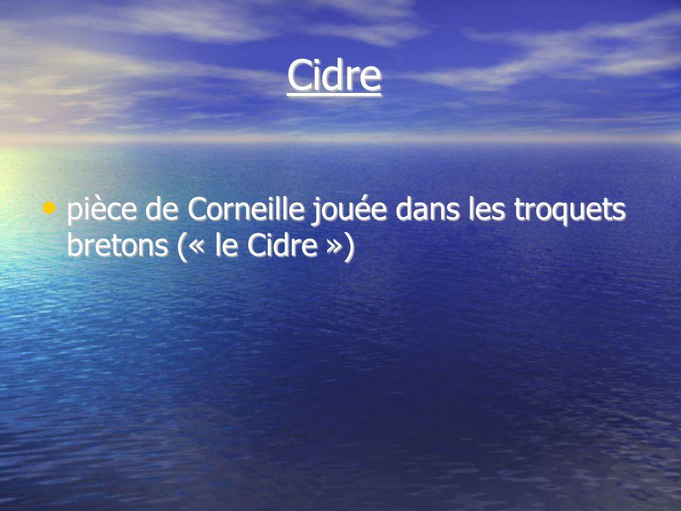 Cidre Cidre pièce de Corneille jouée dans les troquets bretons (« le Cidre ») pièce de Corneille jouée dans les troquets bretons (« le Cidre »)