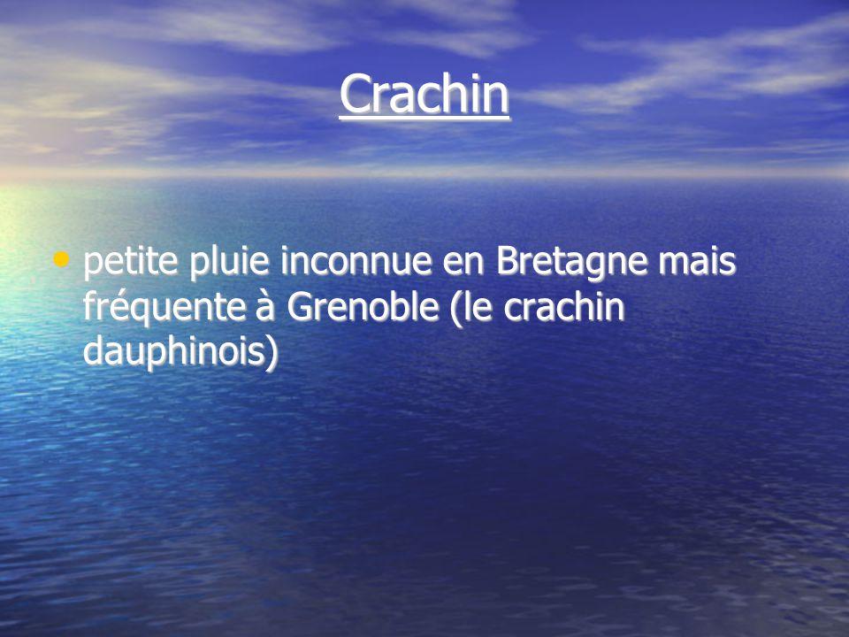 Crachin petite pluie inconnue en Bretagne mais fréquente à Grenoble (le crachin dauphinois) petite pluie inconnue en Bretagne mais fréquente à Grenoble (le crachin dauphinois)