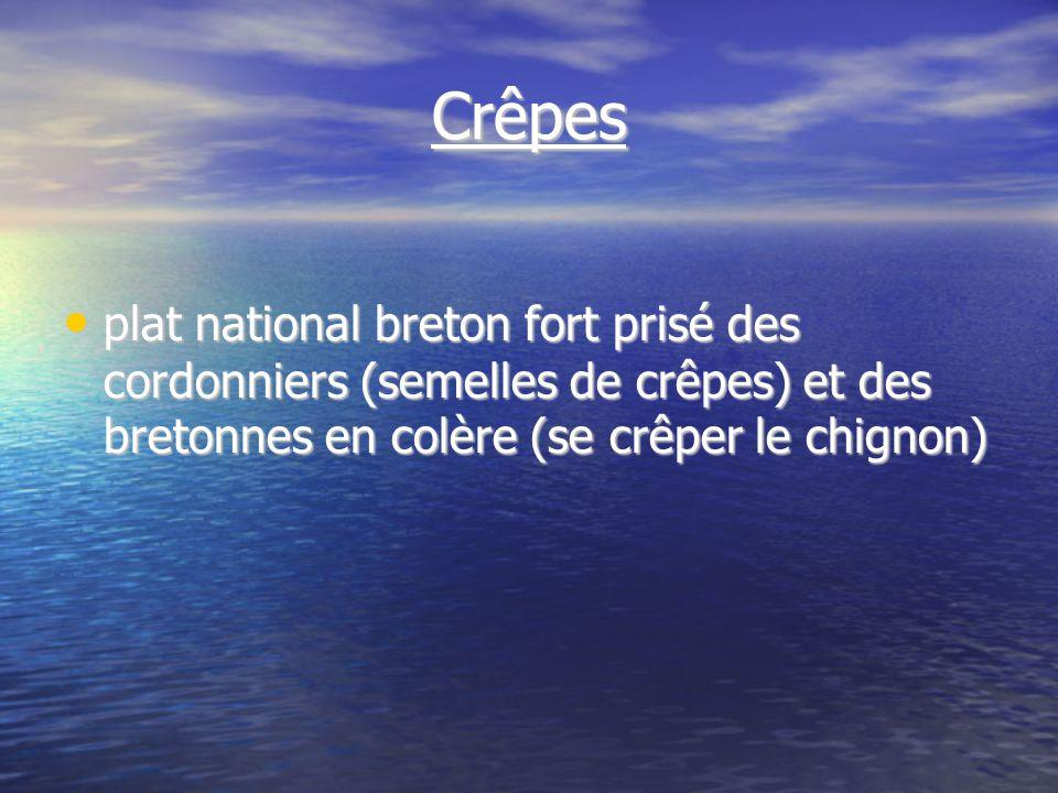 Crêpes plat national breton fort prisé des cordonniers (semelles de crêpes) et des bretonnes en colère (se crêper le chignon) plat national breton fort prisé des cordonniers (semelles de crêpes) et des bretonnes en colère (se crêper le chignon)