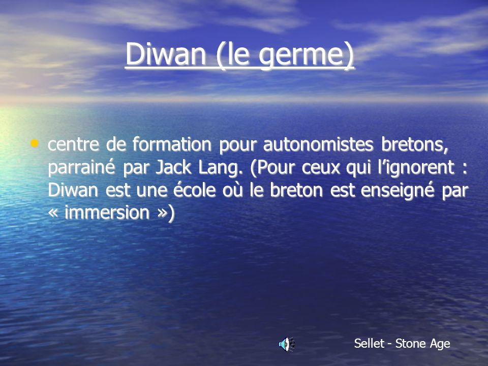 Diwan (le germe) Diwan (le germe) centre de formation pour autonomistes bretons, parrainé par Jack Lang.