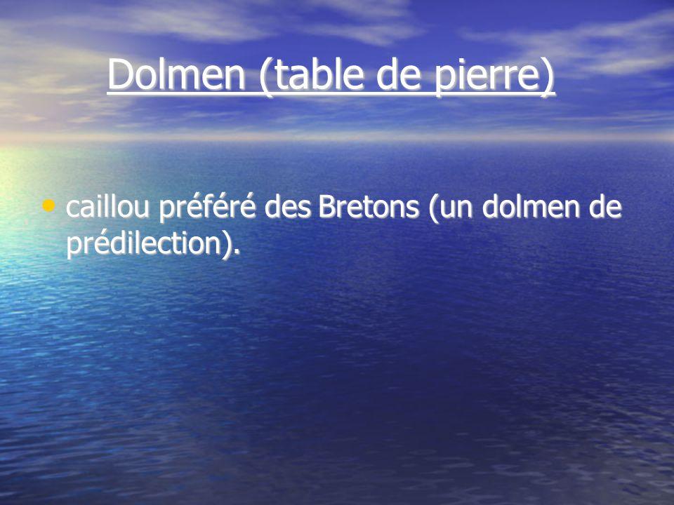 Dolmen (table de pierre) Dolmen (table de pierre) caillou préféré des Bretons (un dolmen de prédilection).