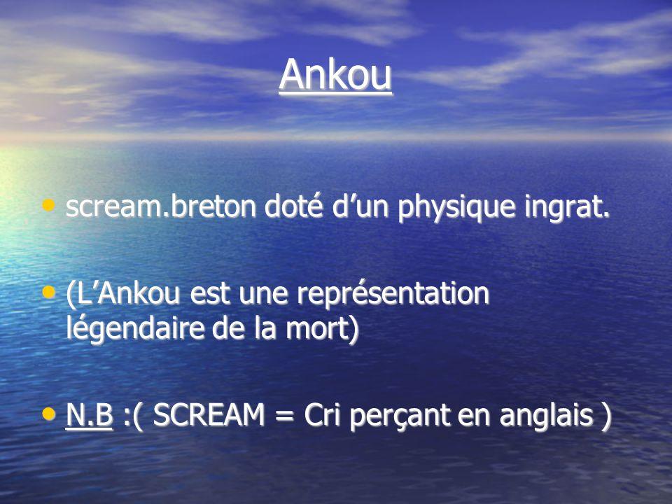 Ankou scream.breton doté dun physique ingrat. scream.breton doté dun physique ingrat.