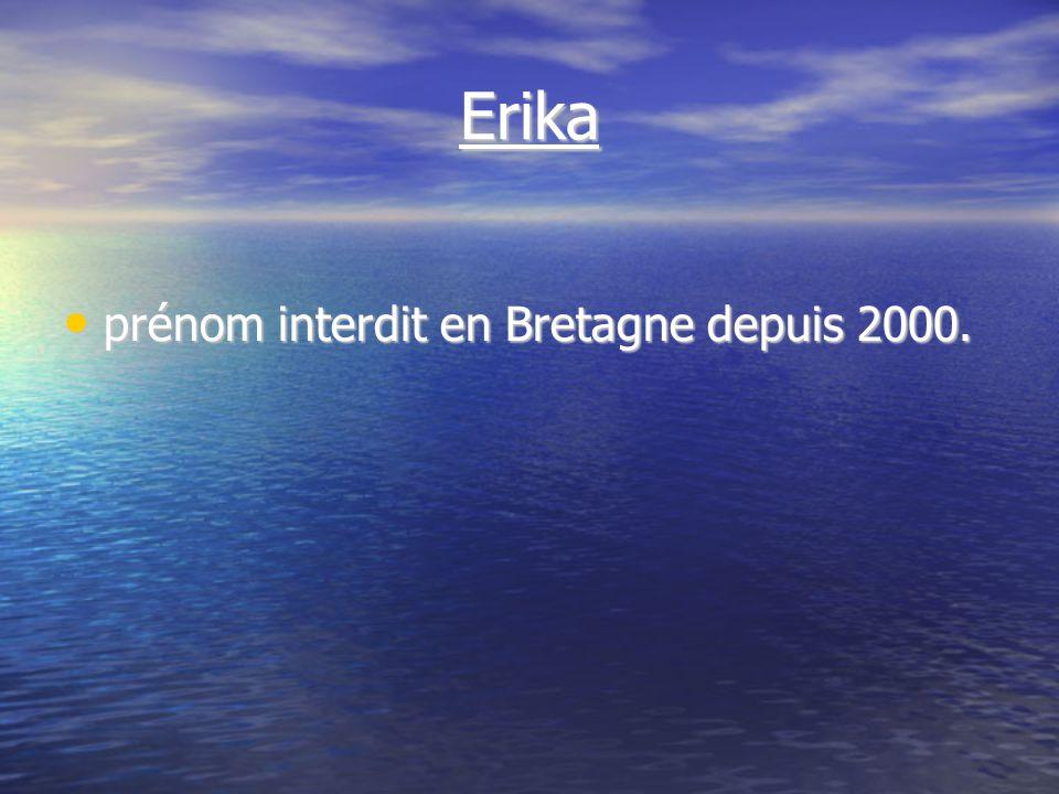 Erika prénom interdit en Bretagne depuis 2000. prénom interdit en Bretagne depuis 2000.