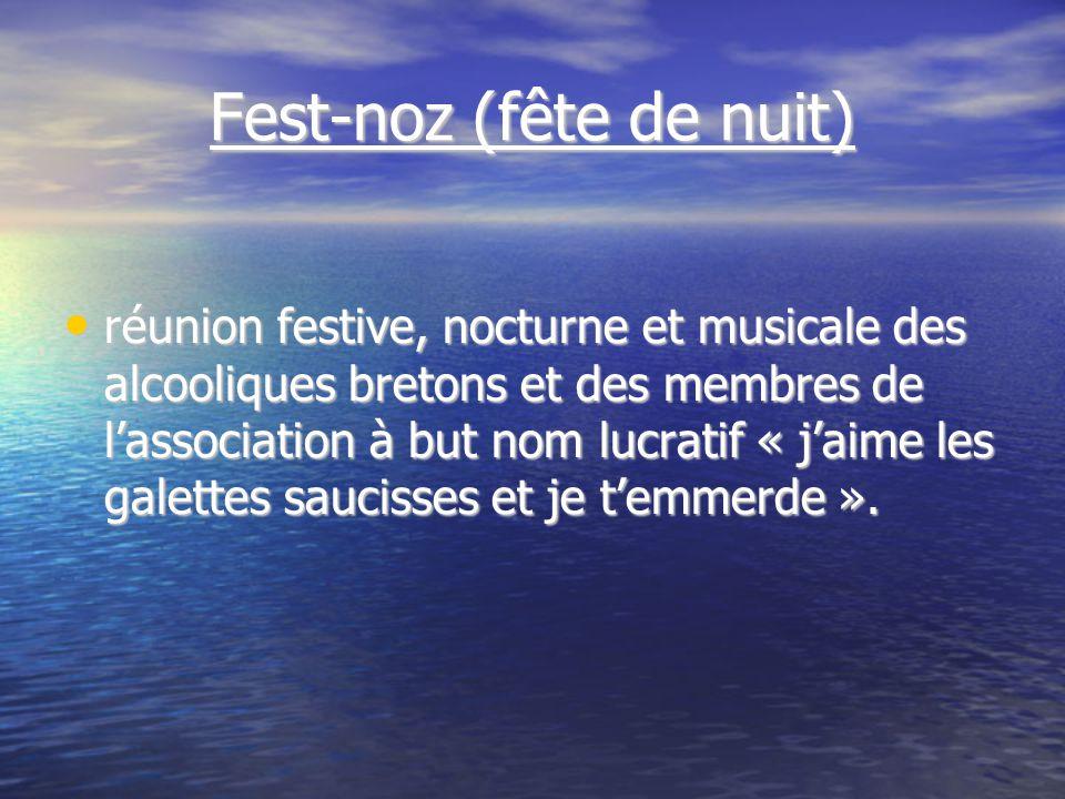 Fest-noz (fête de nuit) réunion festive, nocturne et musicale des alcooliques bretons et des membres de lassociation à but nom lucratif « jaime les galettes saucisses et je temmerde ».