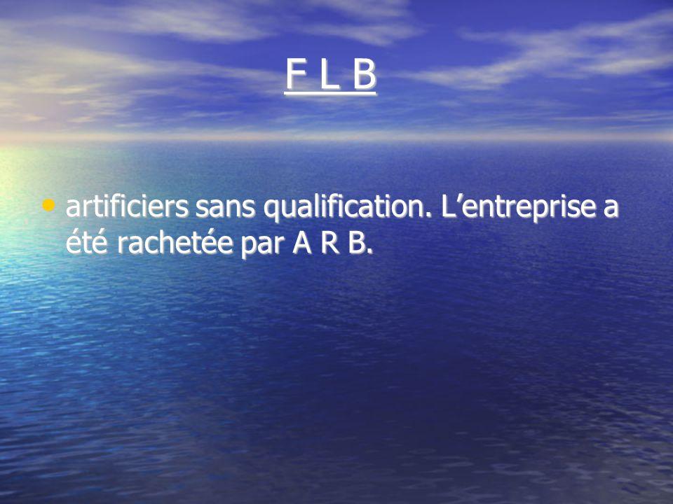 F L B F L B artificiers sans qualification. Lentreprise a été rachetée par A R B.
