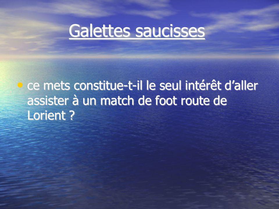 Galettes saucisses Galettes saucisses ce mets constitue-t-il le seul intérêt daller assister à un match de foot route de Lorient .