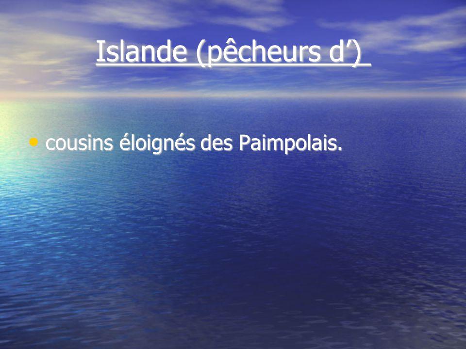 Islande (pêcheurs d) Islande (pêcheurs d) cousins éloignés des Paimpolais.