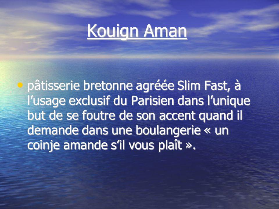 Kouign Aman Kouign Aman pâtisserie bretonne agréée Slim Fast, à lusage exclusif du Parisien dans lunique but de se foutre de son accent quand il demande dans une boulangerie « un coinje amande sil vous plaît ».