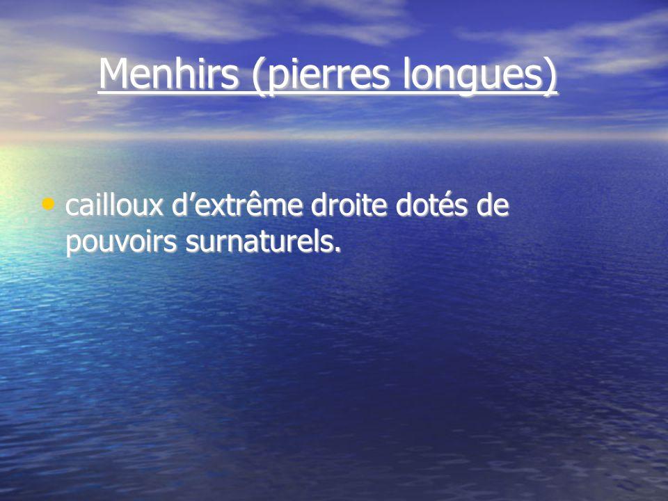 Menhirs (pierres longues) Menhirs (pierres longues) cailloux dextrême droite dotés de pouvoirs surnaturels.